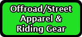 Offroad/Street Apparel and Riding Gear
